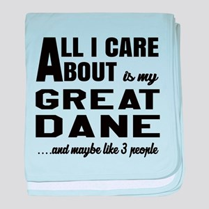 All I care about is my Great Dane Dog baby blanket