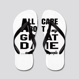 All I care about is my Great Dane Dog Flip Flops