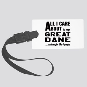 All I care about is my Great Dan Large Luggage Tag