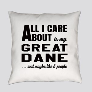 All I care about is my Great Dane Everyday Pillow