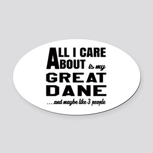 All I care about is my Great Dane Oval Car Magnet