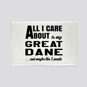 All I care about is my Great Dane Rectangle Magnet