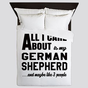 All I care about is my German Shepherd Queen Duvet