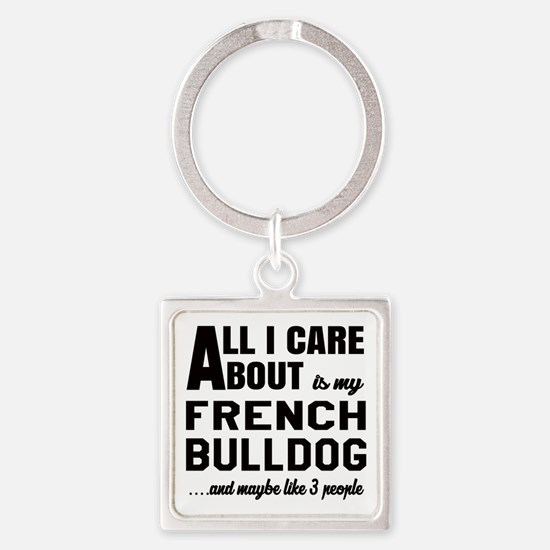 All I care about is my French Bull Square Keychain