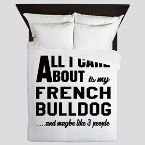 All I care about is my French Bulldog Queen Duvet