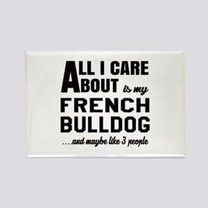 All I care about is my French Bul Rectangle Magnet