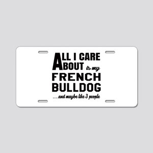 All I care about is my Fren Aluminum License Plate