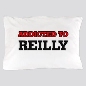 Addicted to Reilly Pillow Case