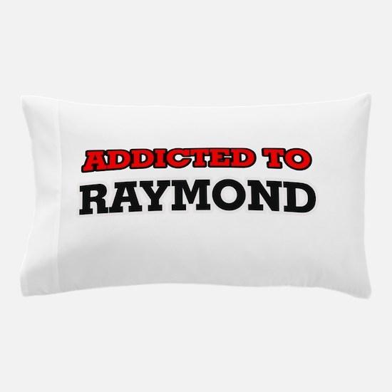 Addicted to Raymond Pillow Case