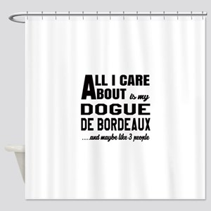 All I care about is my Dogue de Bor Shower Curtain