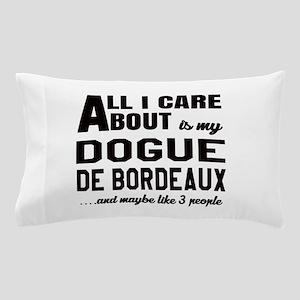 All I care about is my Dogue de Bordea Pillow Case