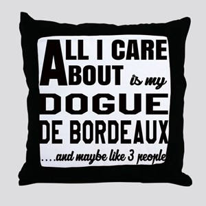 All I care about is my Dogue de Borde Throw Pillow