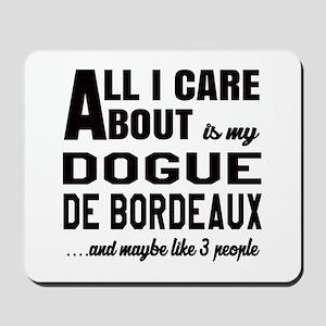 All I care about is my Dogue de Bordeaux Mousepad