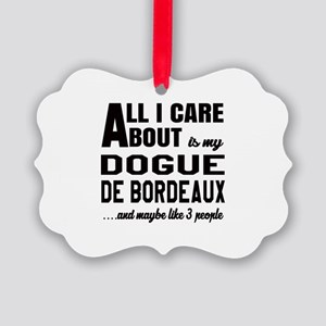 All I care about is my Dogue de B Picture Ornament