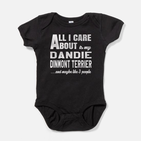 All I care about is my Dandie Dinmon Baby Bodysuit