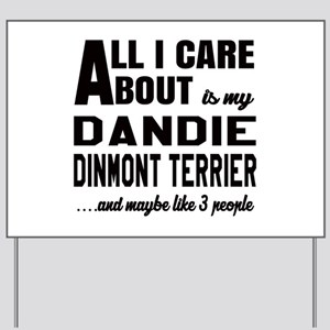 All I care about is my Dandie Dinmont Te Yard Sign