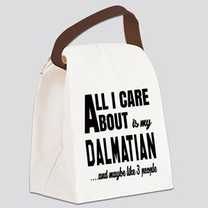 All I care about is my Dalmatian Canvas Lunch Bag