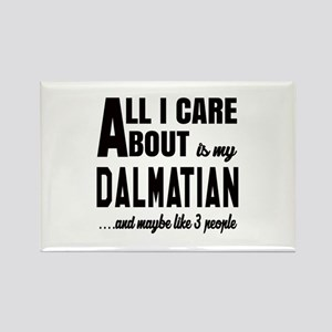 All I care about is my Dalmatian Rectangle Magnet