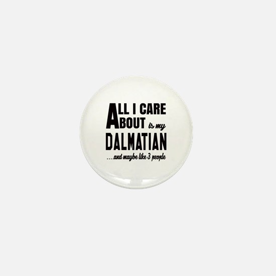 All I care about is my Dalmatian Dog Mini Button
