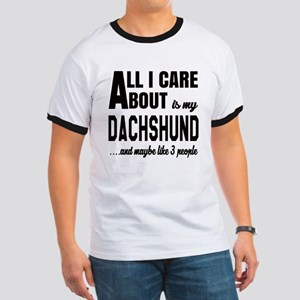 All I care about is my Dachshund Dog Ringer T