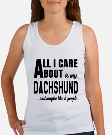 All I care about is my Dachshund Women's Tank Top