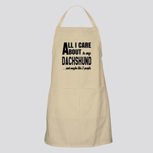 All I care about is my Dachshund Dog Apron