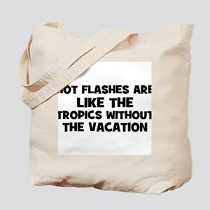 Hot Flashes are like the trop Tote Bag