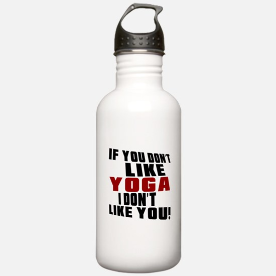 You Don't Like Yoga I Water Bottle