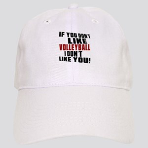 You Don't Like Volleyball I Don't Like You Cap