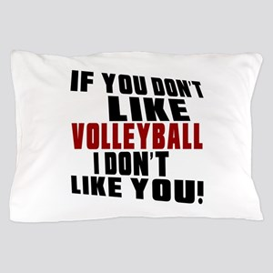 You Don't Like Volleyball I Don't Like Pillow Case