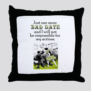 One More Bad Date Throw Pillow