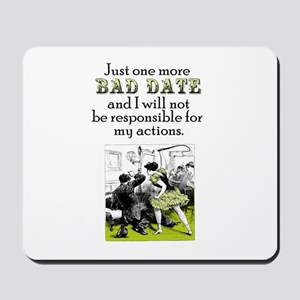 One More Bad Date Mousepad