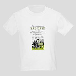 One More Bad Date Kids Light T-Shirt