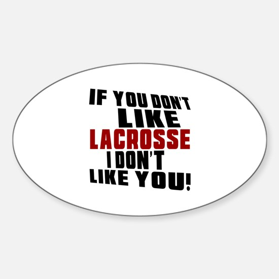 You Don't Like Lacrosse I Don't Lik Sticker (Oval)