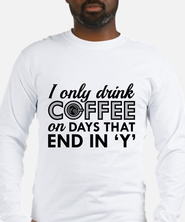 I Only Drink Coffee Long Sleeve T-Shirt