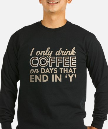 I Only Drink Coffee T