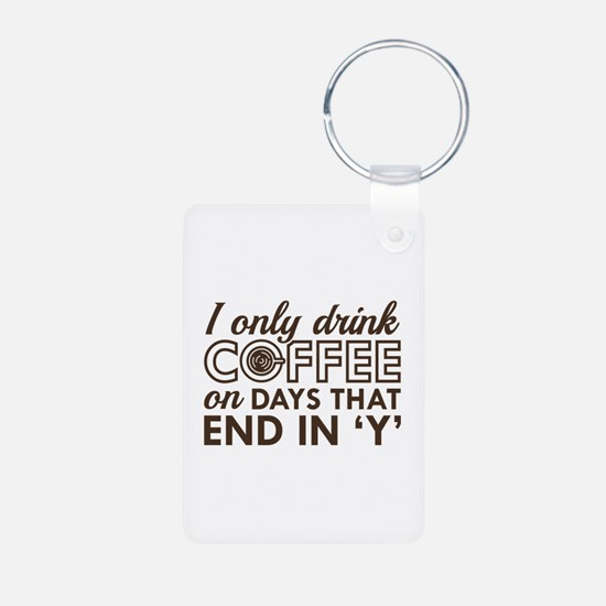 I Only Drink Coffee Keychains