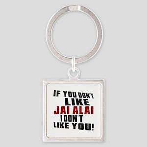 You Don't Like Jai Alai I Don't Li Square Keychain
