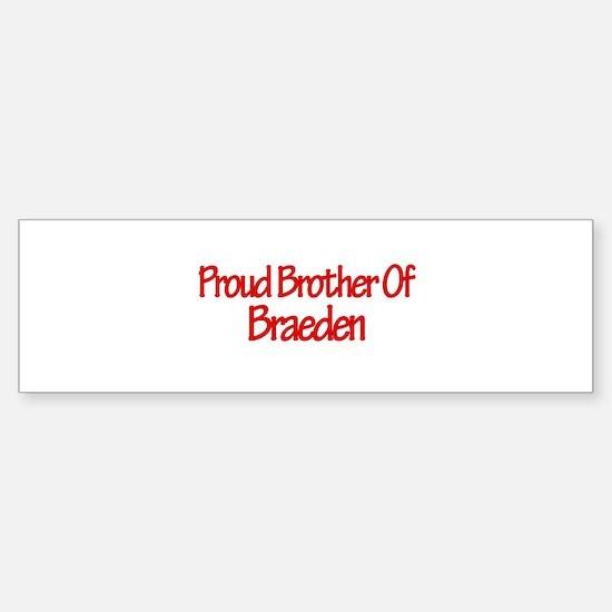 Proud Brother of Braeden Bumper Bumper Bumper Sticker