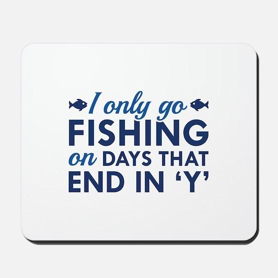 I Only Go Fishing Mousepad