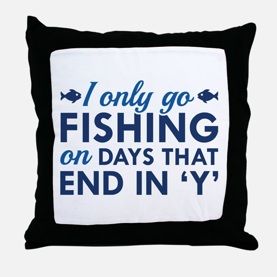 I Only Go Fishing Throw Pillow