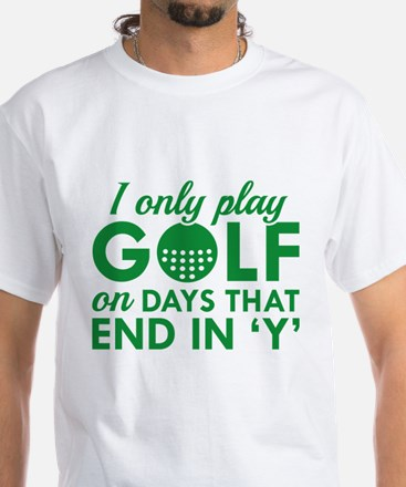 I Only Play Golf White T-Shirt