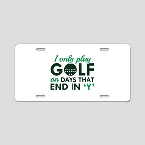 I Only Play Golf Aluminum License Plate