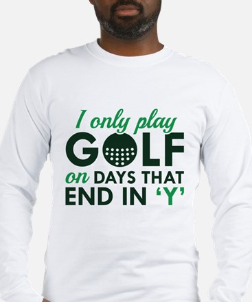I Only Play Golf Long Sleeve T-Shirt