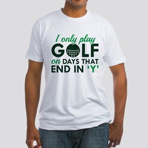 I Only Play Golf Fitted T-Shirt
