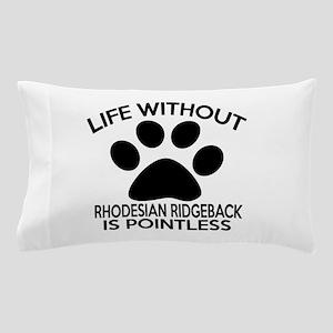 Life Without Rhodesian Ridgeback Dog Pillow Case