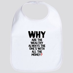 WHY ARE THE WEALTHY ALWAYS THE ONES WITH ALL T Bib