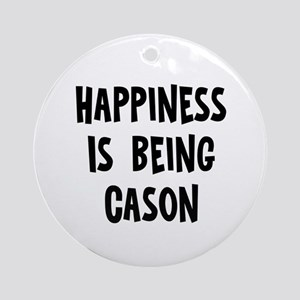 Happiness is being Cason Ornament (Round)