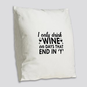 I Only Drink Wine Burlap Throw Pillow