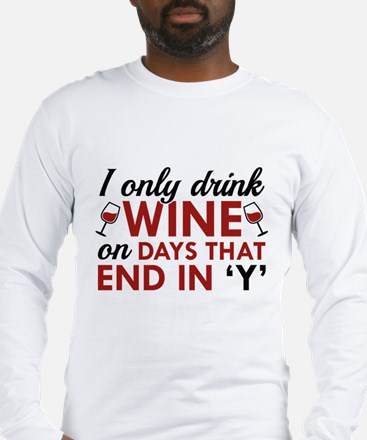 I Only Drink Wine Long Sleeve T-Shirt